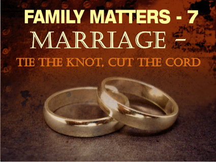 Family Matters 7 Marriage – tie the knot, cut the cord. – Word of Grace Church, Pune