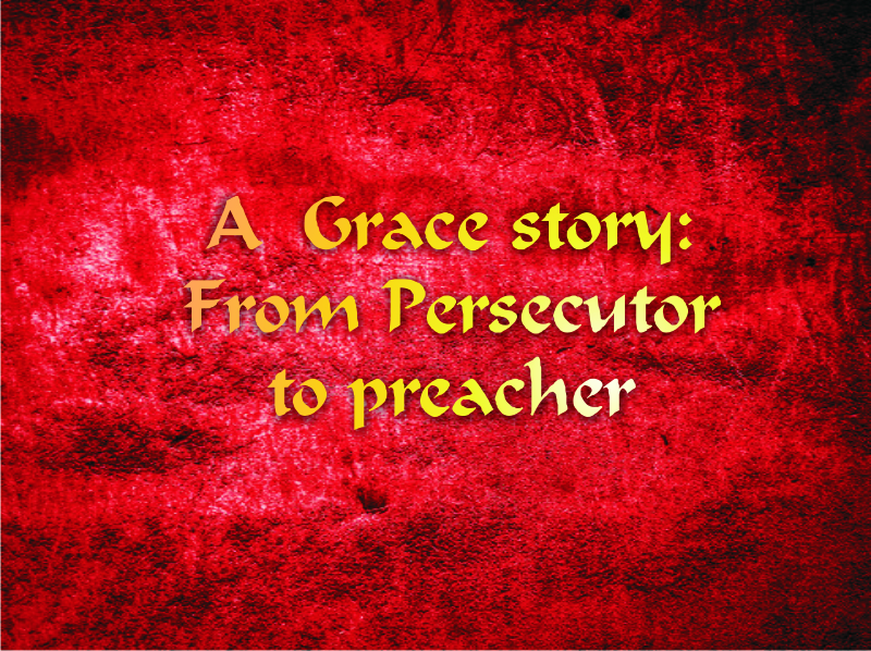 A story of Grace: From persecutor to preacher . | Colin  D 'Cruz – Word of Grace Church, Pune