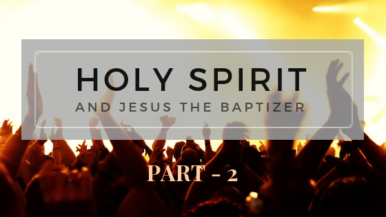 Holy Spirit – And Jesus the Baptizer : Part 2 | Colin D