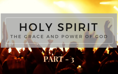 Holy Spirit : The Grace and Power of God – Part 3 | Colin D
