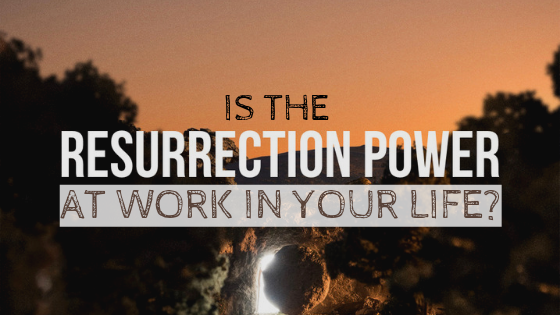 Is the resurrection power at work in your life? | Augustine K