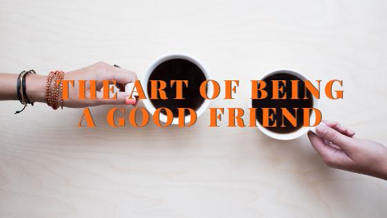 The Art Of Being A Good Friend | Navaz D
