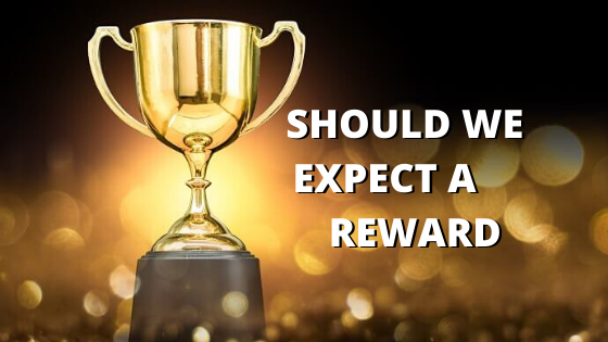 Should  we  expect a reward ?