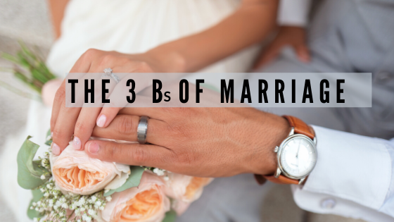 The 3 Bs Of Marriage   David F