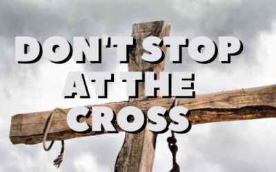 Don't Stop At The Cross