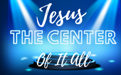 Jesus, The Center Of It All