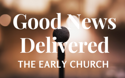 Good News Delivered – The Early Church