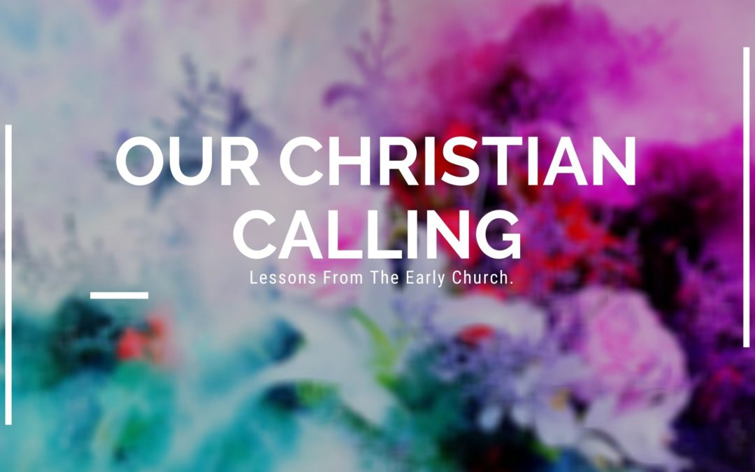 Our Christian Calling |Lessons From The Early Church