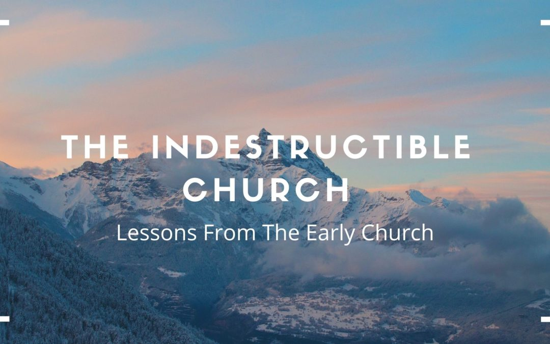The Indestructible Church |Lessons From The Early Church