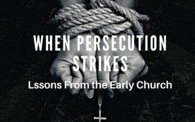 When Persecution Strikes |Lessons From The Early Church