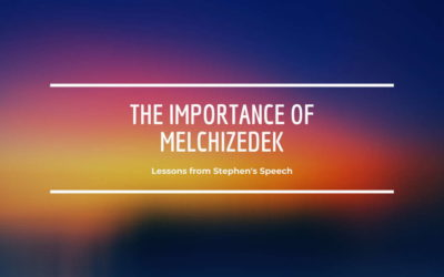 The Importance of Melchizedek    | Lessons from Stephens Speech Part 8