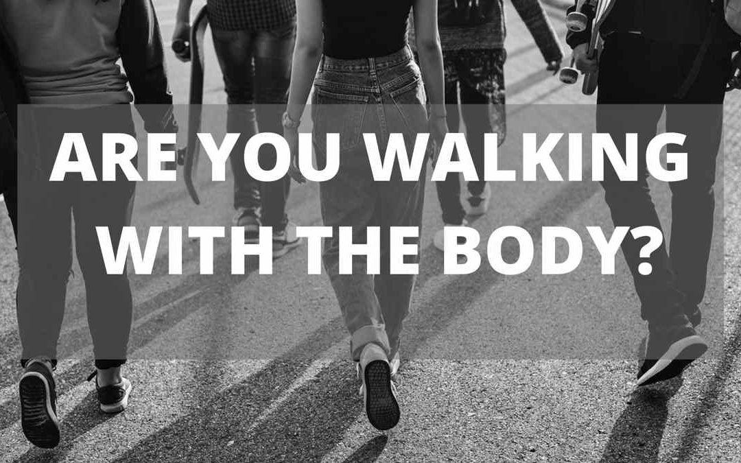 Are You Walking With The Body?