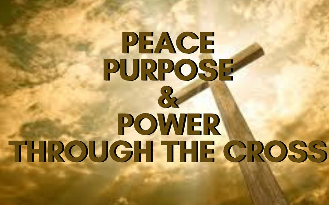 Peace, Purpose And Power Through The Cross