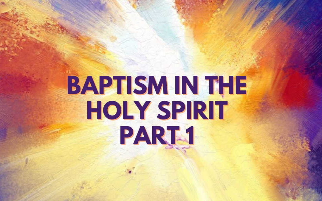 Baptism In The Holy Spirit- Part 1