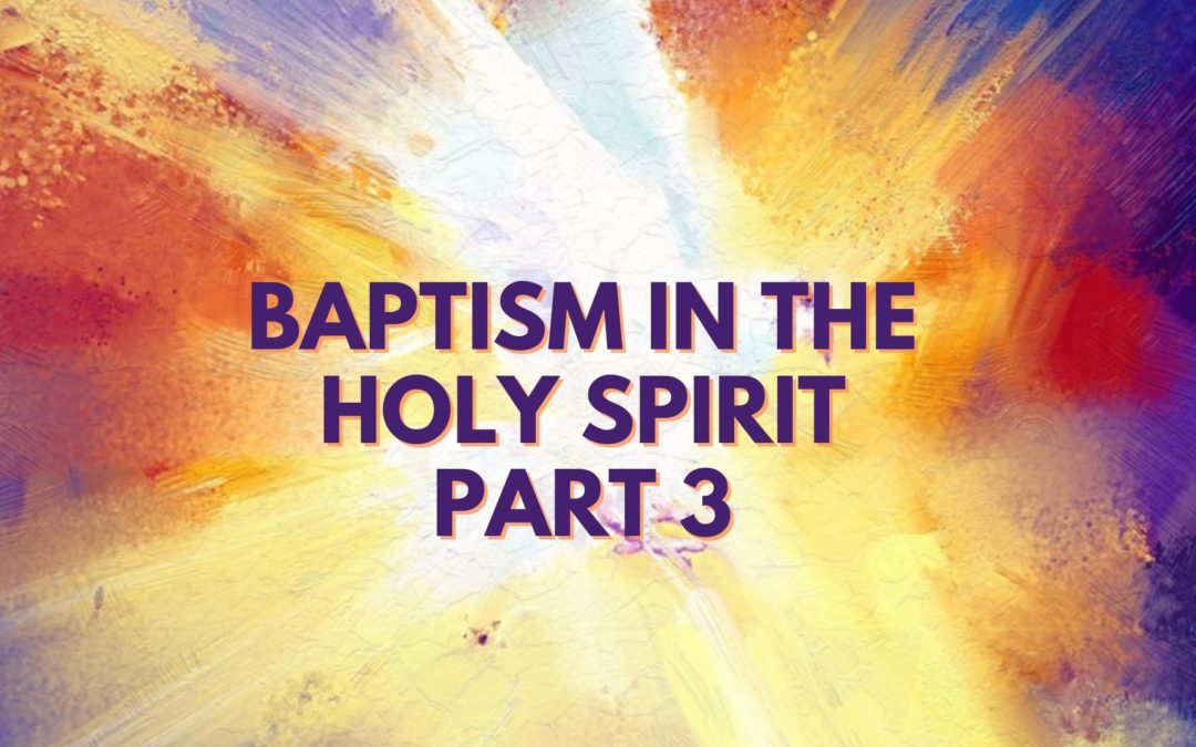 Baptism In The Holy Spirit- Part 3