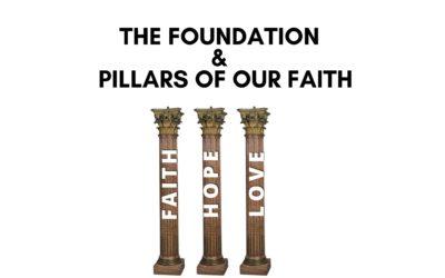 The Foundation And Pillars Of Our Faith